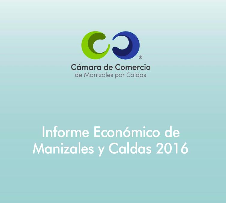 Informe Económico de Manizales y Caldas 2016