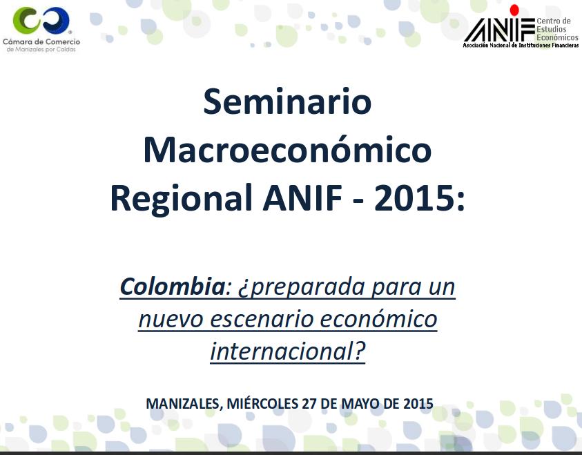 Perspectivas Económicas en un nuevo año político regional (seminario ANIF mayo 2015)