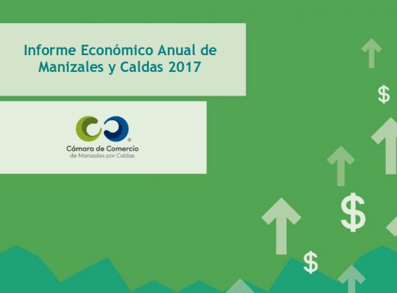 Informe Económico Anual de Manizales y Caldas 2017