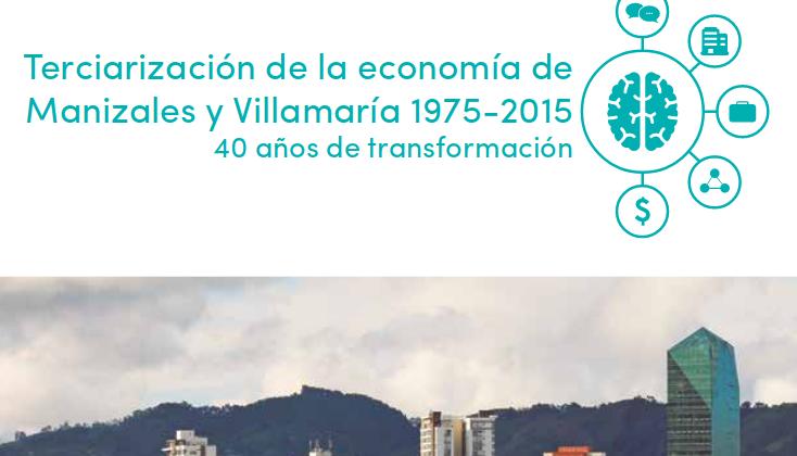 Terciarización de la economía de Manizales y Villamaría 1975-2015 40 años de transformación