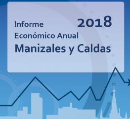 Informe Económico Anual de Manizales y Caldas 2018