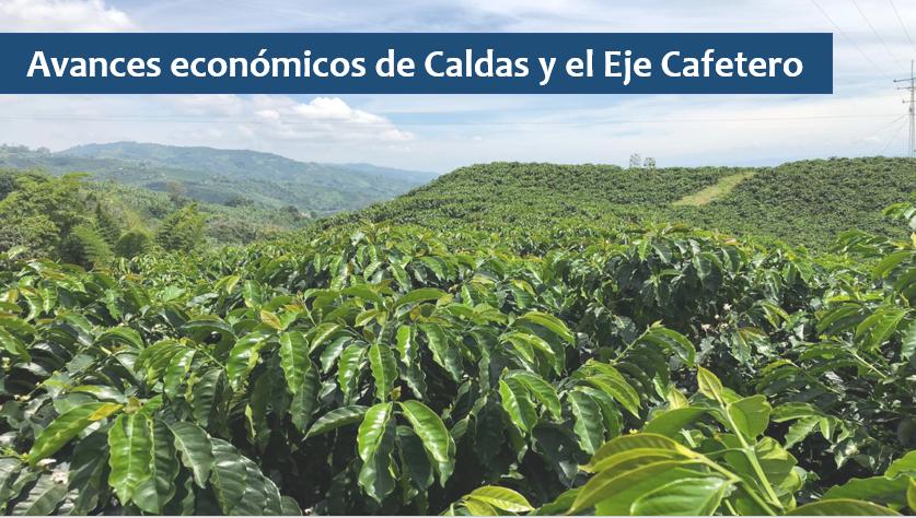Avances económicos de Caldas y el Eje Cafetero