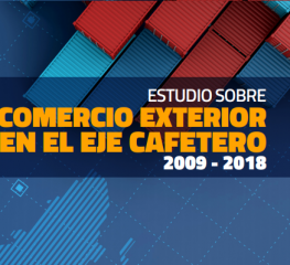ESTUDIO SOBRE COMERCIO EXTERIOR EN EL EJE CAFETERO 2009 – 2018